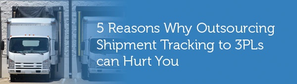 5 reasons why outsourcing shipment tracking to 3PLs can hurt you