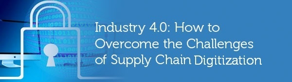 Industry 4.0 - Overcoming the Challenges of Supply Chain Digitization