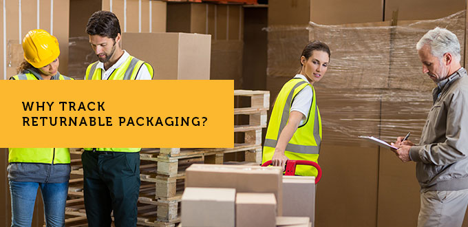 Why track returnable packaging